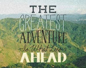 The Greatest Advanture is What Lies Ahead